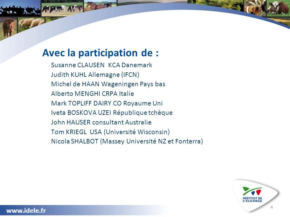 www.idele.fr 4 Avec la participation de : Susanne CLAUSEN KCA Danemark Judith KUHL Allemagne (IFCN) Michel de HAAN Wageningen Pays bas Alberto MENGHI