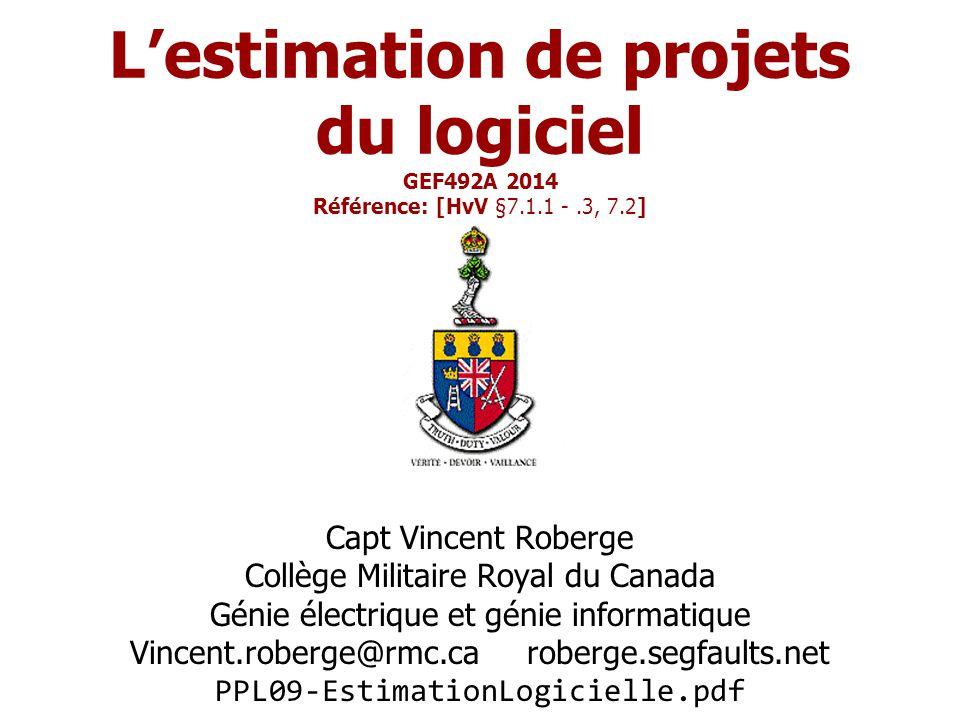 L'estimation de projets du logiciel GEF492A 2014 Référence: [HvV §7.1.1 -.3, 7.2] Capt Vincent Roberge Collège Militaire Royal du Canada Génie électri