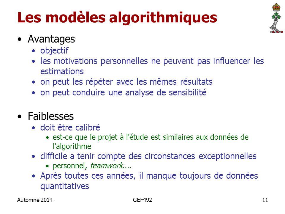 11 Automne 2014GEF492 Les modèles algorithmiques Avantages objectif les motivations personnelles ne peuvent pas influencer les estimations on peut les