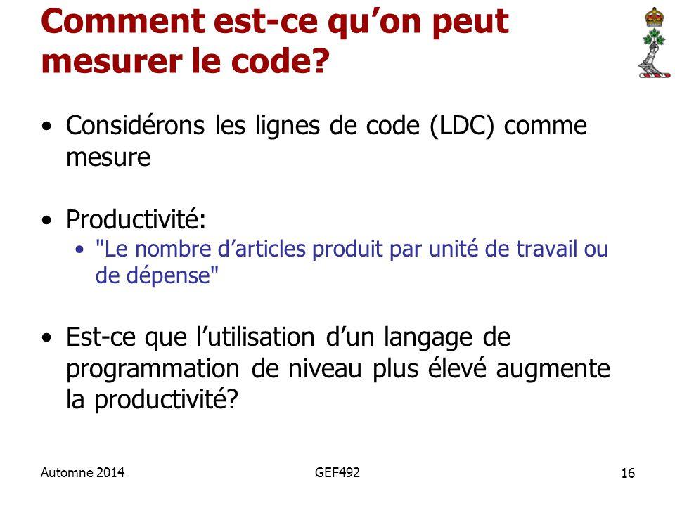 16 Automne 2014GEF492 Comment est-ce qu'on peut mesurer le code? Considérons les lignes de code (LDC) comme mesure Productivité: