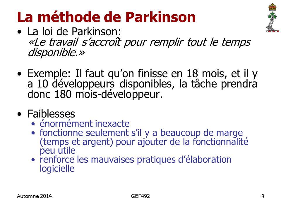 3 Automne 2014GEF492 La méthode de Parkinson La loi de Parkinson: «Le travail s'accroît pour remplir tout le temps disponible.» Exemple: Il faut qu'on