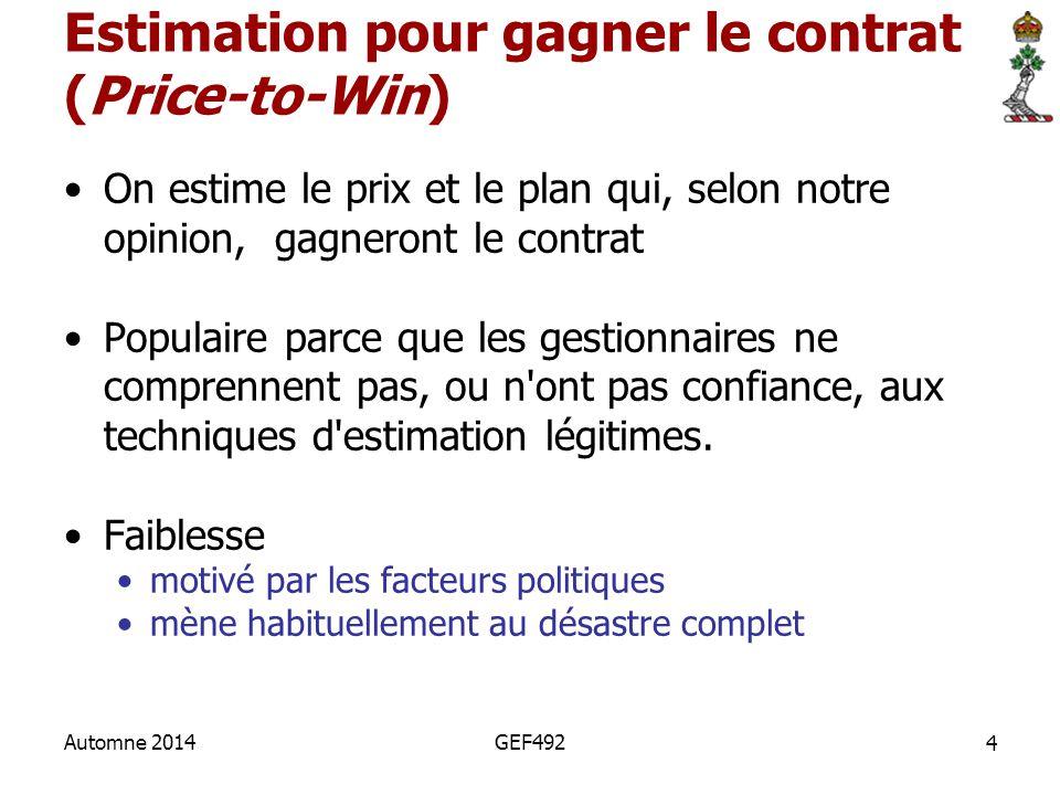 4 Automne 2014GEF492 Estimation pour gagner le contrat (Price-to-Win) On estime le prix et le plan qui, selon notre opinion, gagneront le contrat Popu