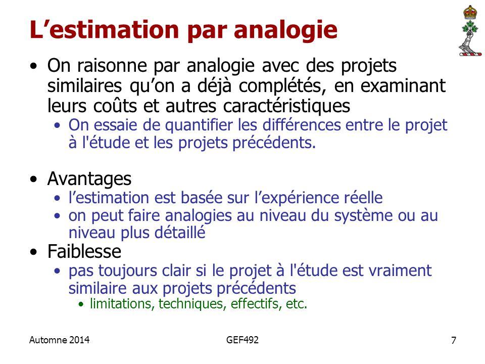 7 Automne 2014GEF492 L'estimation par analogie On raisonne par analogie avec des projets similaires qu'on a déjà complétés, en examinant leurs coûts e