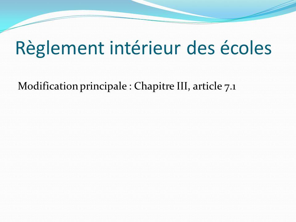 Règlement intérieur des écoles Modification principale : Chapitre III, article 7.1