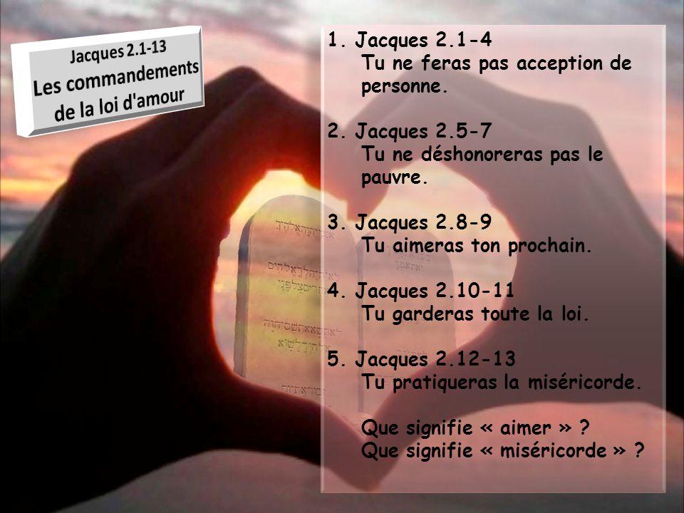 1.Jacques 2.1-4 Tu ne feras pas acception de personne.