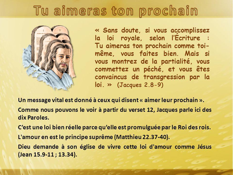 « Sans doute, si vous accomplissez la loi royale, selon l'Écriture : Tu aimeras ton prochain comme toi- même, vous faites bien.