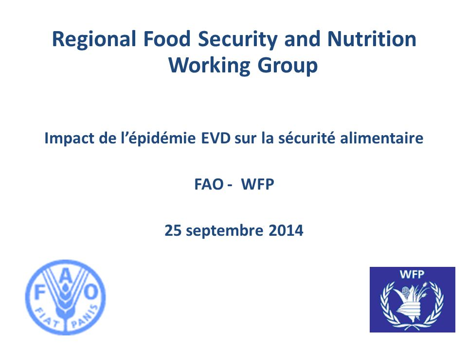 Regional Food Security and Nutrition Working Group Impact de l'épidémie EVD sur la sécurité alimentaire FAO - WFP 25 septembre 2014