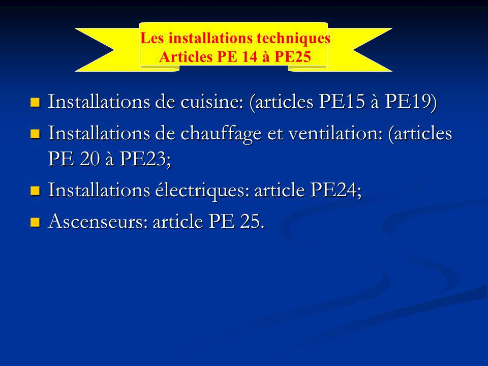 Installations de cuisine: (articles PE15 à PE19) Installations de cuisine: (articles PE15 à PE19) Installations de chauffage et ventilation: (articles PE 20 à PE23; Installations de chauffage et ventilation: (articles PE 20 à PE23; Installations électriques: article PE24; Installations électriques: article PE24; Ascenseurs: article PE 25.