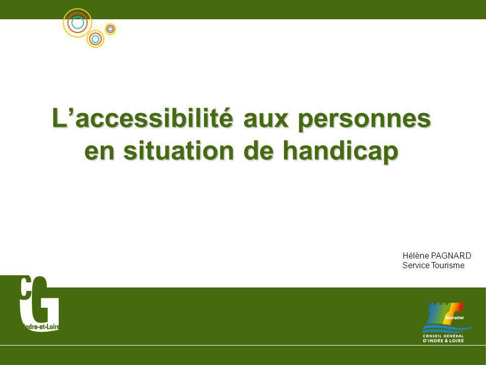 L'accessibilité aux personnes en situation de handicap Hélène PAGNARD Service Tourisme