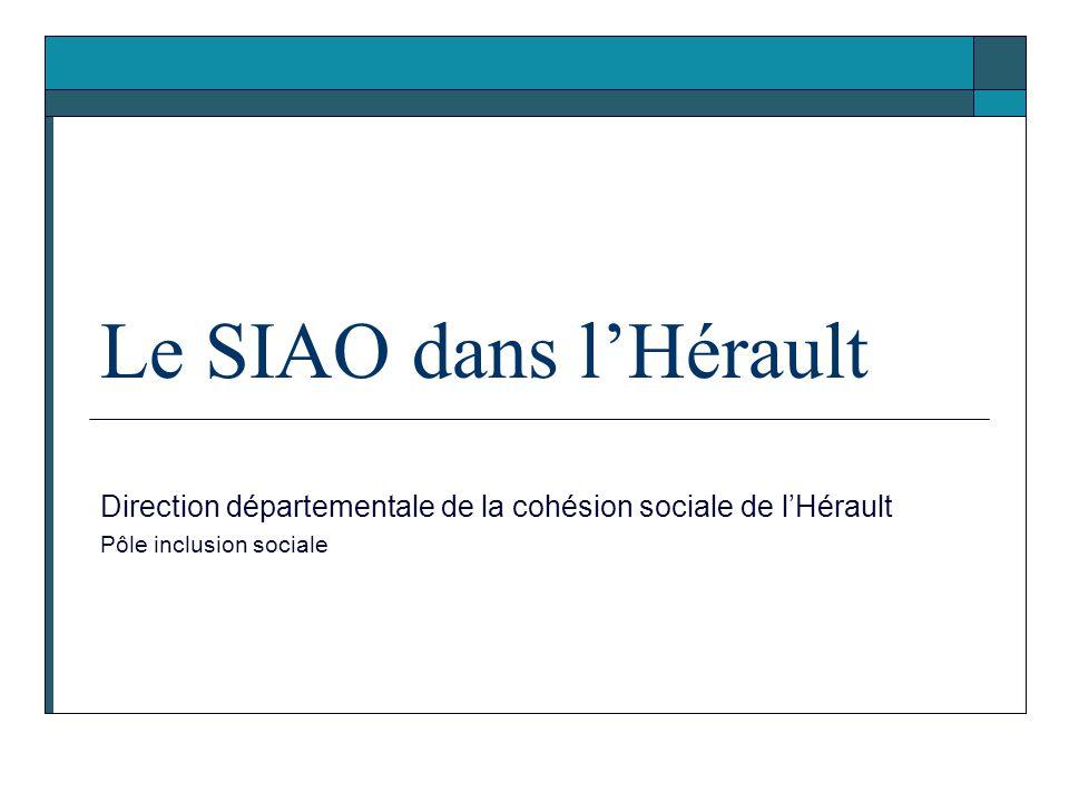 Le SIAO dans l'Hérault Direction départementale de la cohésion sociale de l'Hérault Pôle inclusion sociale