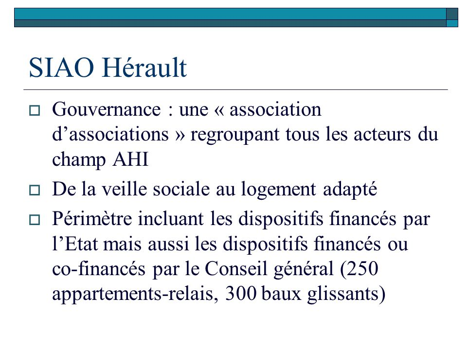SIAO Hérault  Gouvernance : une « association d'associations » regroupant tous les acteurs du champ AHI  De la veille sociale au logement adapté  P