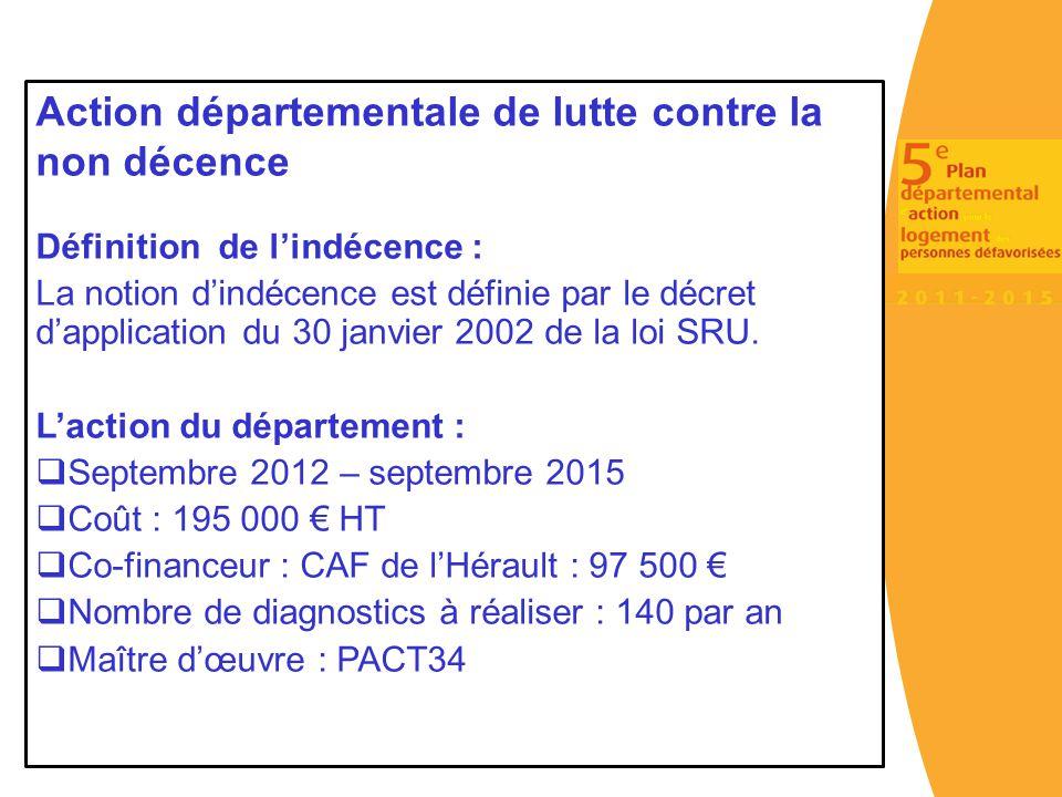 Sur site Internet Préfecture Sur site Internet Conseil Général Action départementale de lutte contre la non décence Définition de l'indécence : La not
