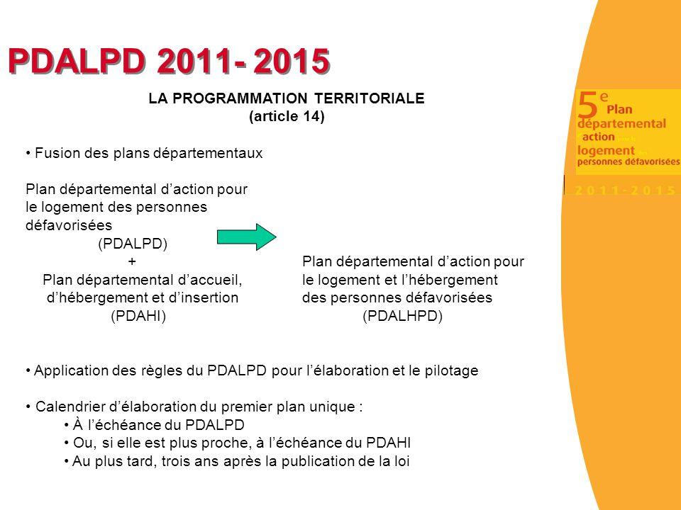 PDALPD 2011- 2015 LA PROGRAMMATION TERRITORIALE (article 14) Fusion des plans départementaux Plan départemental d'action pour le logement des personne