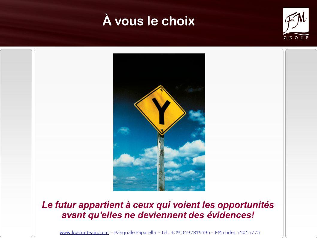 À vous le choix Le futur appartient à ceux qui voient les opportunités avant qu elles ne deviennent des évidences.