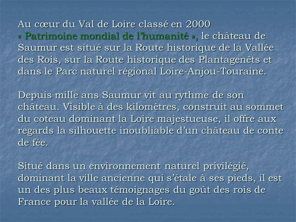 Au cœur du Val de Loire classé en 2000 « Patrimoine mondial de l'humanité », le château de Saumur est situé sur la Route historique de la Vallée des R