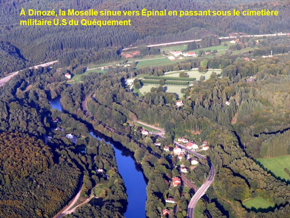 À Dinozé, la Moselle sinue vers Épinal en passant sous le cimetière militaire U.S du Quéquement