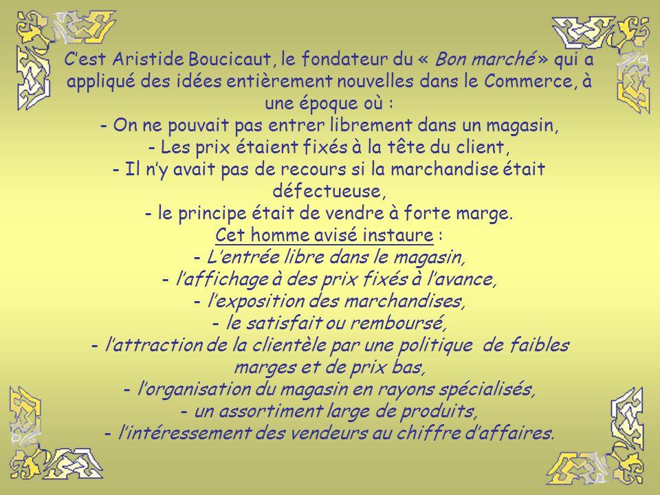 En 1852, « le Bon Marché » ouvre ses portes grâce à Aristide Boucicaut qui vendait des casquettes sur les marchés normands. Il achète un magasin de no