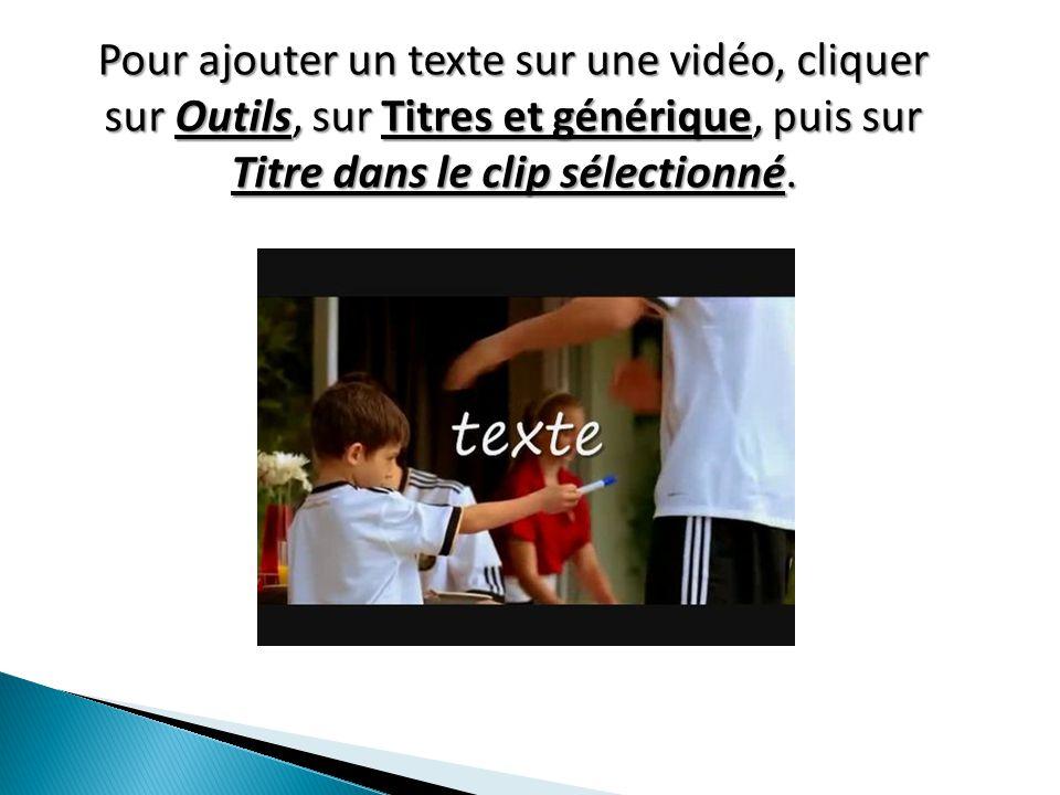 Pour ajouter un texte sur une vidéo, cliquer sur Outils, sur Titres et générique, puis sur Titre dans le clip sélectionné.