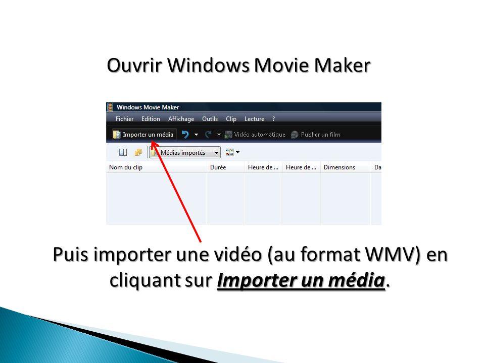 Ouvrir Windows Movie Maker Puis importer une vidéo (au format WMV) en cliquant sur Importer un média.