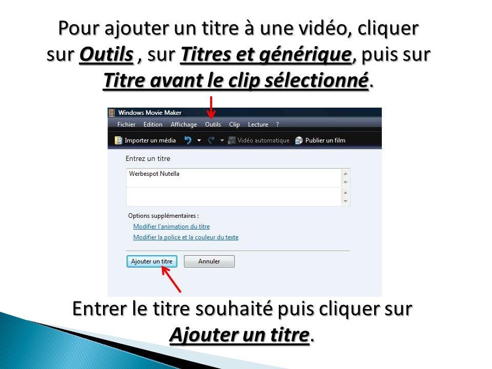 Pour ajouter un titre à une vidéo, cliquer sur Outils, sur Titres et générique, puis sur Titre avant le clip sélectionné.