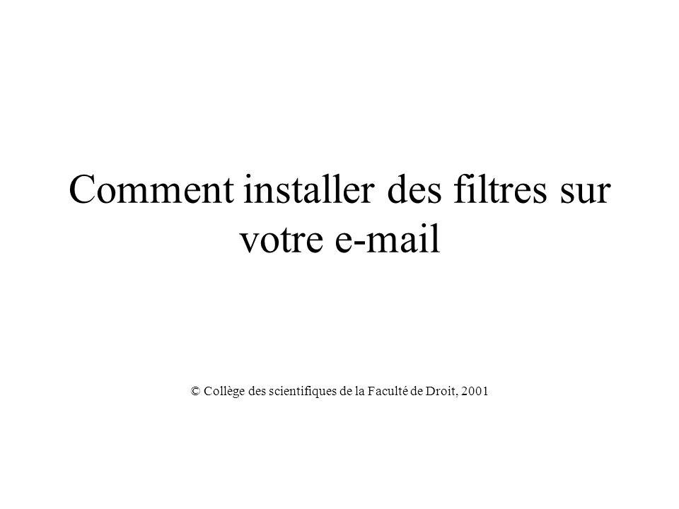 Comment installer des filtres sur votre e-mail © Collège des scientifiques de la Faculté de Droit, 2001