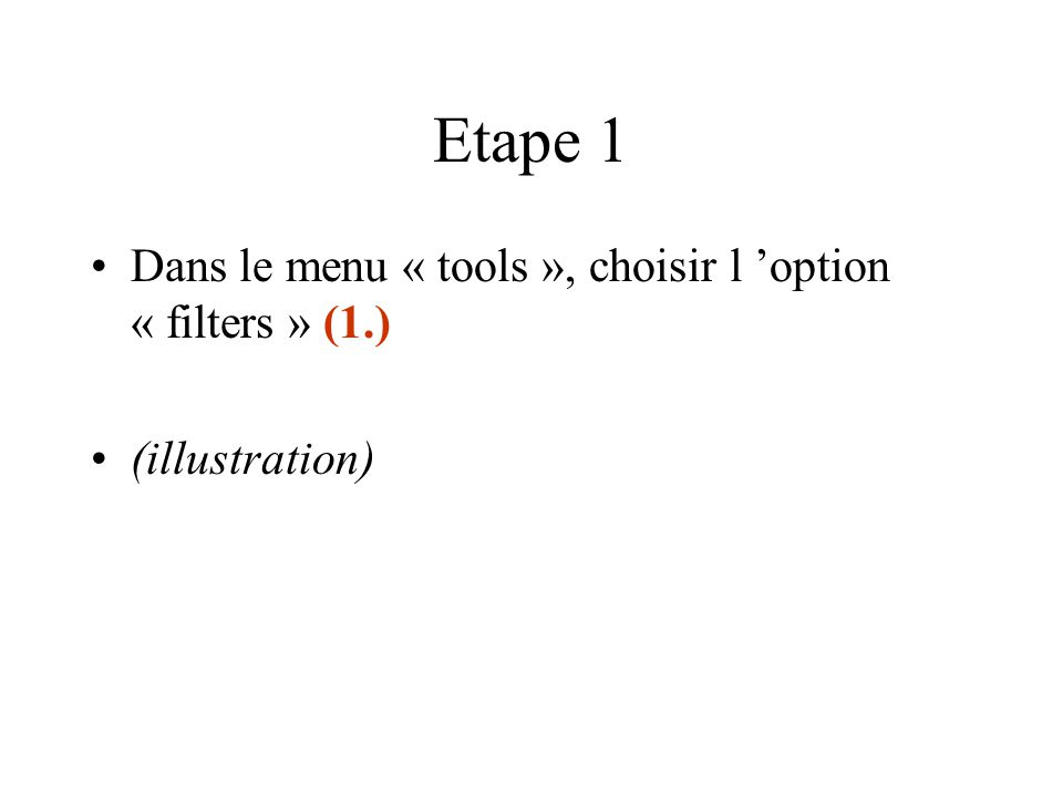 Etape 1 Dans le menu « tools », choisir l 'option « filters » (1.) (illustration)