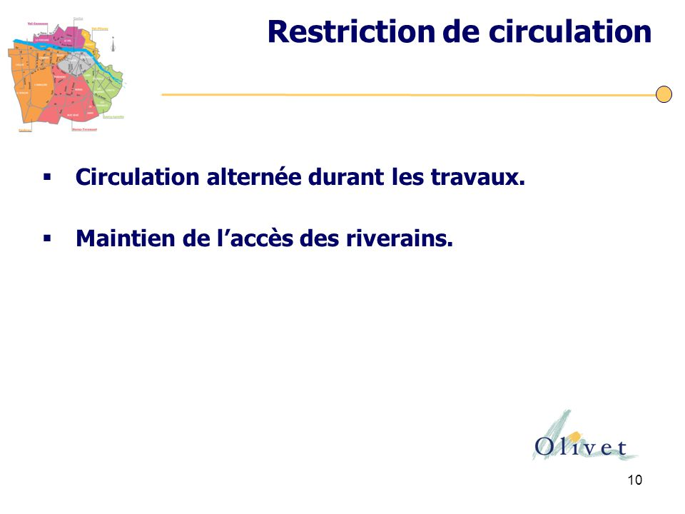 10  Circulation alternée durant les travaux.  Maintien de l'accès des riverains. Restriction de circulation