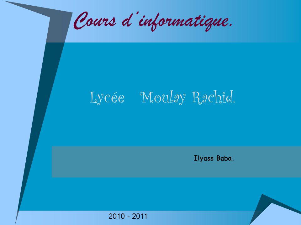 Cours d'informatique. Lycée Moulay Rachid. Ilyass Baba. 2010 - 2011
