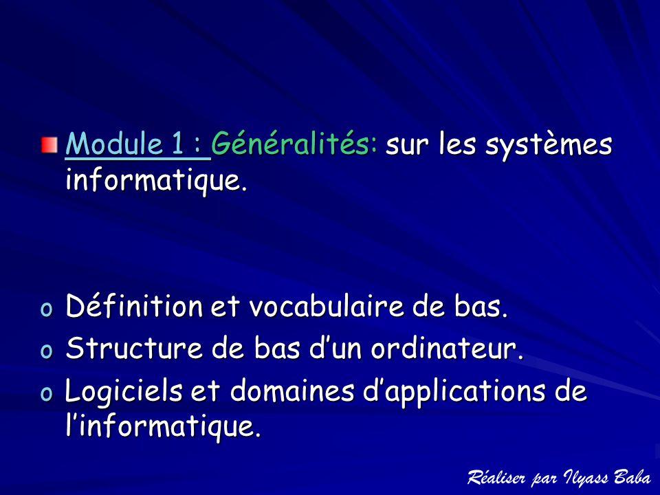 Module 1 : Généralités: sur les systèmes informatique. oDoDoDoDéfinition et vocabulaire de bas. oSoSoSoStructure de bas d'un ordinateur. oLoLoLoLogici
