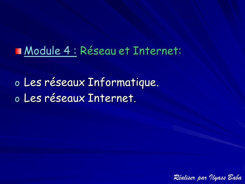 Module 4 : Réseau et Internet: o Les réseaux Informatique. o Les réseaux Internet. Réaliser par Ilyass Baba
