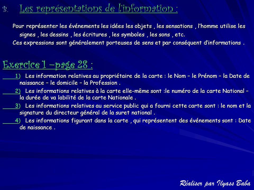 B. L es représentations de l'information : Pour représenter les événements les idées les objets, les sensations, l'homme utilise les signes, les dessi