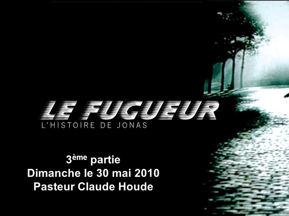 3 ème partie Dimanche le 30 mai 2010 Pasteur Claude Houde