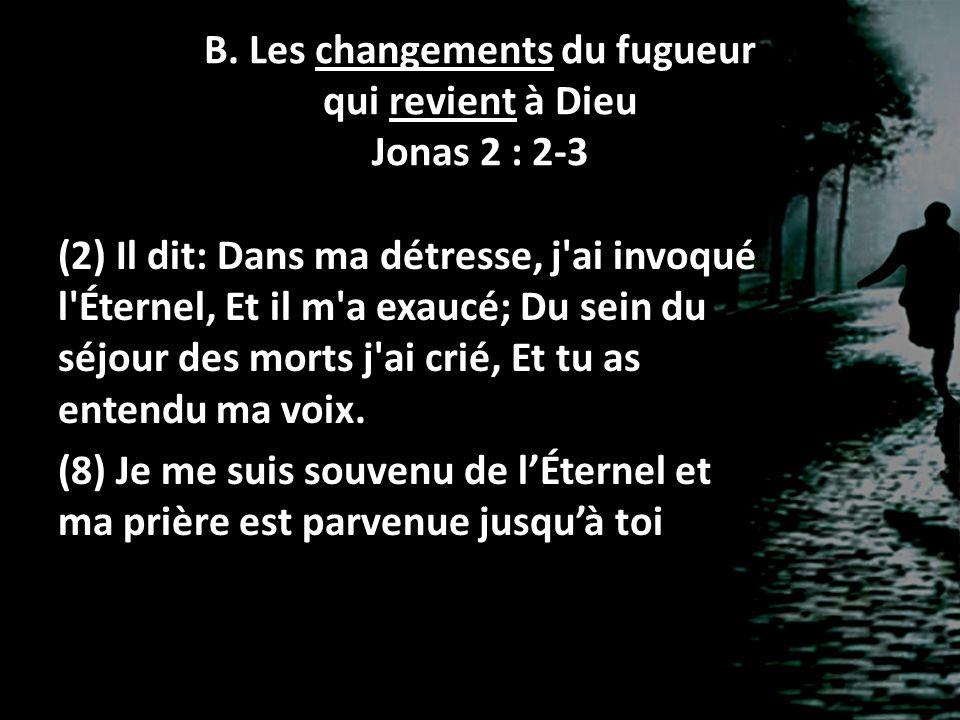(2) Il dit: Dans ma détresse, j'ai invoqué l'Éternel, Et il m'a exaucé; Du sein du séjour des morts j'ai crié, Et tu as entendu ma voix. (8) Je me sui