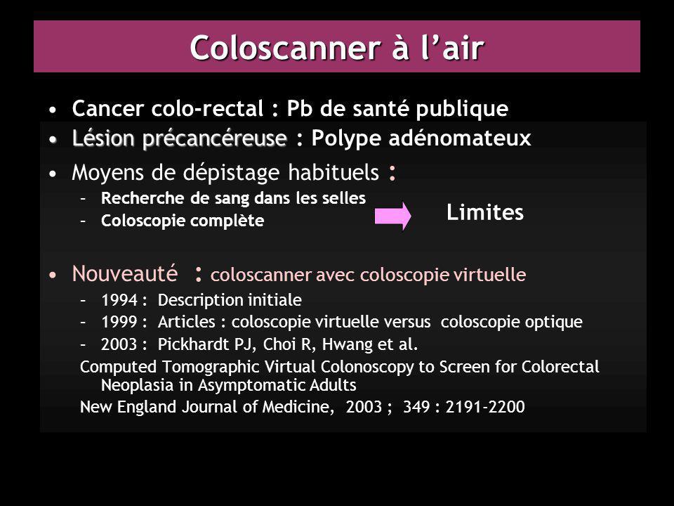 Coloscanner à l'air Cancer colo-rectal : Pb de santé publique Lésion précancéreuseLésion précancéreuse : Polype adénomateux Moyens de dépistage habitu