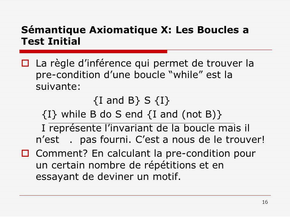 """16 Sémantique Axiomatique X: Les Boucles a Test Initial  La règle d'inférence qui permet de trouver la pre-condition d'une boucle """"while"""" est la suiv"""