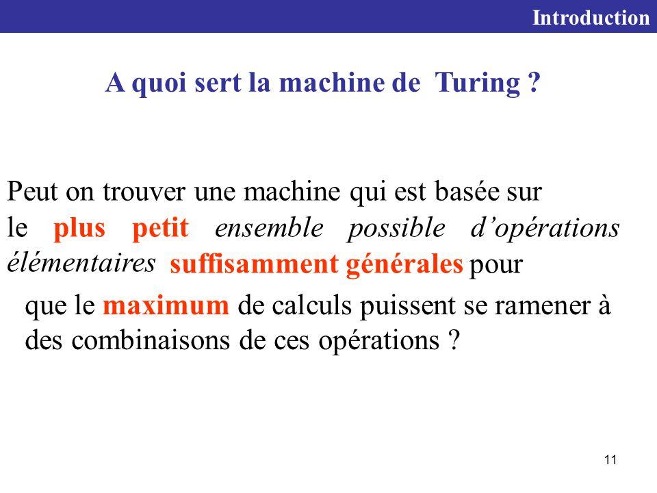 11 Peut on trouver une machine qui est basée sur le plus petit ensemble possible d'opérations élémentaires que le maximum de calculs puissent se ramener à des combinaisons de ces opérations .