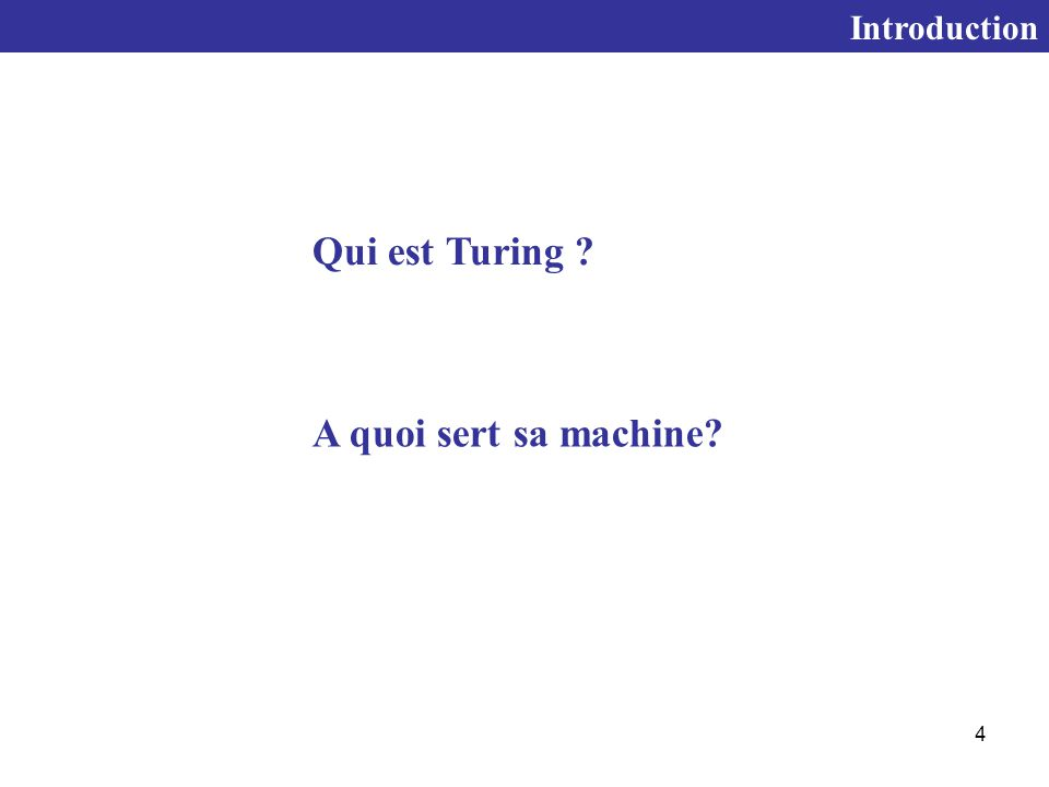 4 Qui est Turing ? A quoi sert sa machine? Introduction