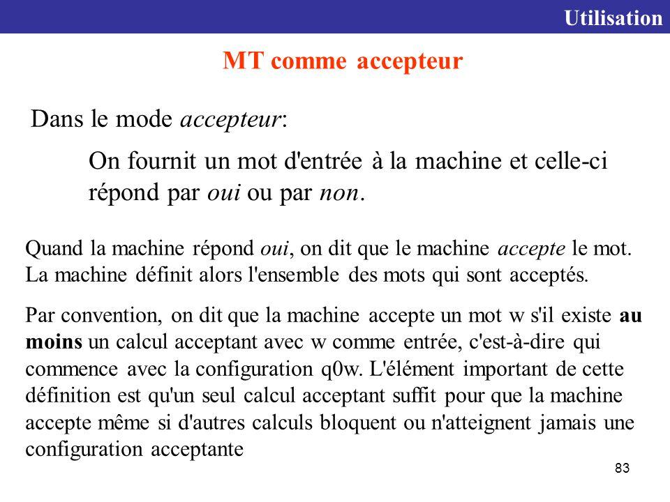 83 Quand la machine répond oui, on dit que le machine accepte le mot.