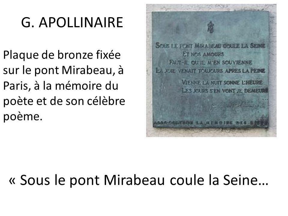 G. APOLLINAIRE Plaque de bronze fixée sur le pont Mirabeau, à Paris, à la mémoire du poète et de son célèbre poème. « Sous le pont Mirabeau coule la S
