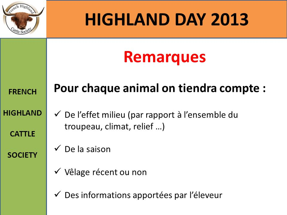 HIGHLAND DAY 2013 FRENCH HIGHLAND CATTLE SOCIETY Remarques Pour chaque animal on tiendra compte : De l'effet milieu (par rapport à l'ensemble du troup