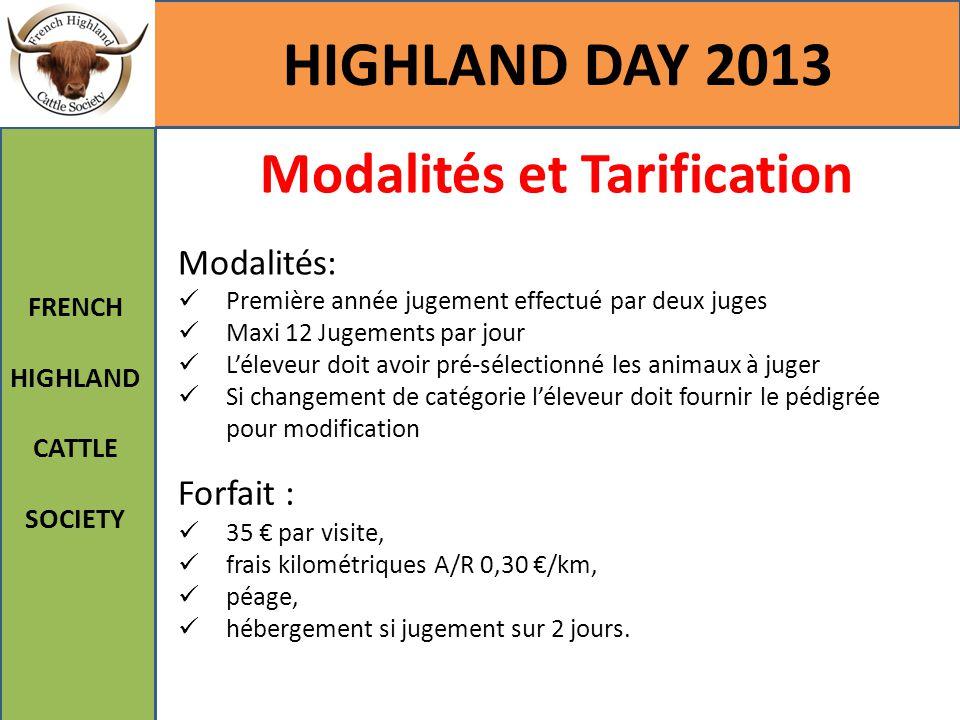 HIGHLAND DAY 2013 FRENCH HIGHLAND CATTLE SOCIETY Modalités et Tarification Modalités: Première année jugement effectué par deux juges Maxi 12 Jugement