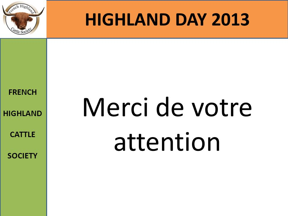 HIGHLAND DAY 2013 FRENCH HIGHLAND CATTLE SOCIETY Merci de votre attention