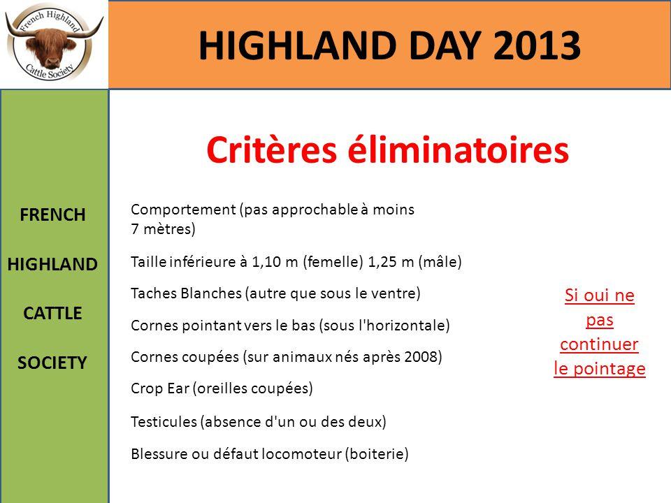 Critères éliminatoires HIGHLAND DAY 2013 FRENCH HIGHLAND CATTLE SOCIETY Comportement (pas approchable à moins 7 mètres) Si oui ne pas continuer le poi