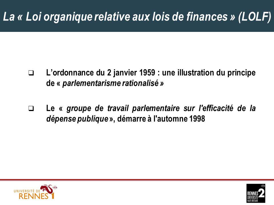 La « Loi organique relative aux lois de finances » (LOLF)  L'ordonnance du 2 janvier 1959 : une illustration du principe de « parlementarisme rationalisé »  Le « groupe de travail parlementaire sur l efficacité de la dépense publique », démarre à l automne 1998