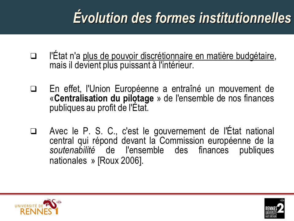 Évolution des formes institutionnelles  l État n a plus de pouvoir discrétionnaire en matière budgétaire, mais il devient plus puissant à l intérieur.