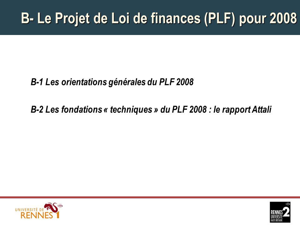 B- Le Projet de Loi de finances (PLF) pour 2008 B-1 Les orientations générales du PLF 2008 B-2 Les fondations « techniques » du PLF 2008 : le rapport Attali