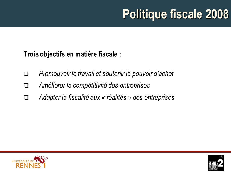 Politique fiscale 2008 Trois objectifs en matière fiscale :  Promouvoir le travail et soutenir le pouvoir d'achat  Améliorer la compétitivité des entreprises  Adapter la fiscalité aux « réalités » des entreprises