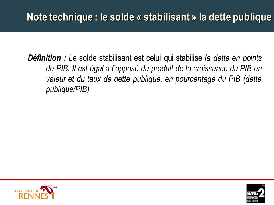 Note technique : le solde « stabilisant » la dette publique Définition : Le solde stabilisant est celui qui stabilise la dette en points de PIB.