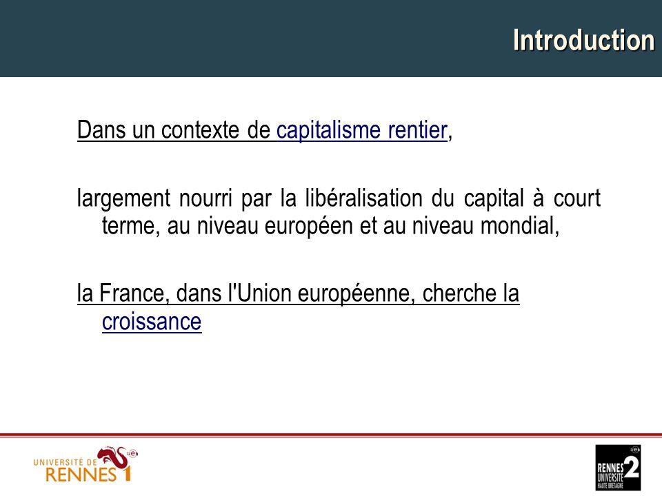 Introduction Dans un contexte de capitalisme rentier, largement nourri par la libéralisation du capital à court terme, au niveau européen et au niveau mondial, la France, dans l Union européenne, cherche la croissance
