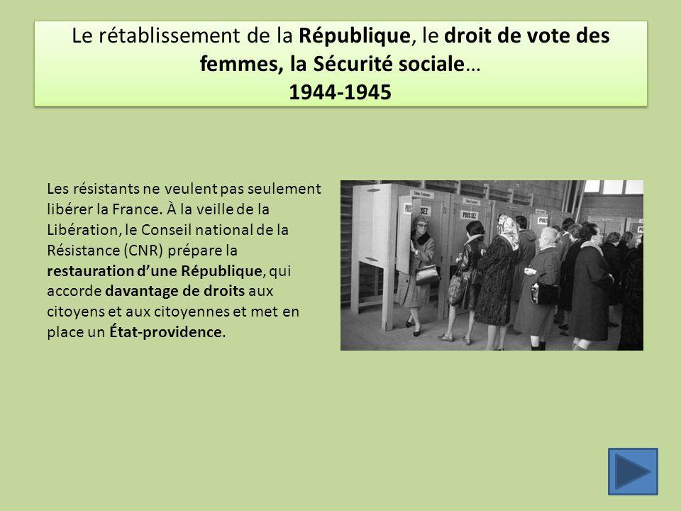 Le rétablissement de la République, le droit de vote des femmes, la Sécurité sociale… 1944-1945 Les résistants ne veulent pas seulement libérer la France.